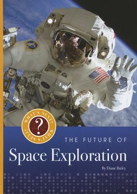 The Future of Space Exploration By Bailey, Diane